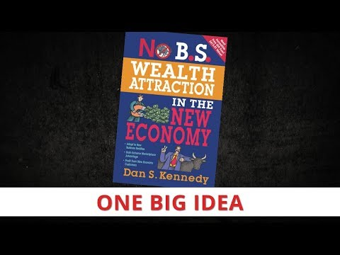 No B.S. Wealth Attraction by Dan Kennedy [One Big Idea]