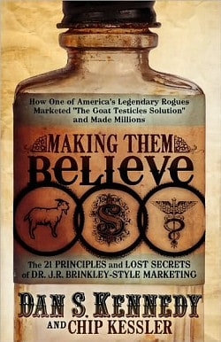 Making Them Believe by Dan Kennedy & Chip Kessler