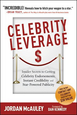 Celebrity Leverage: Insider Secrets to Getting Celebrity Endorsements, Instant Credibility & Star-Powered Publicity