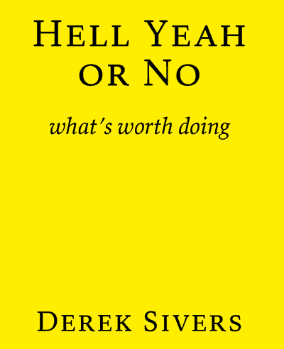 Hell Yeah or No by Derek Sivers
